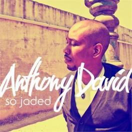 Anthony-David-So-Jaded